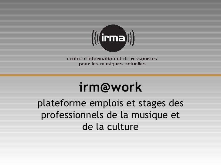 irm@workplateforme emplois et stages des professionnels de la musique et          de la culture