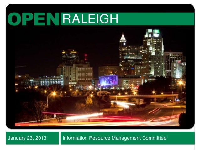 OPENRALEIGH January 23, 2013 Information Resource Management Committee
