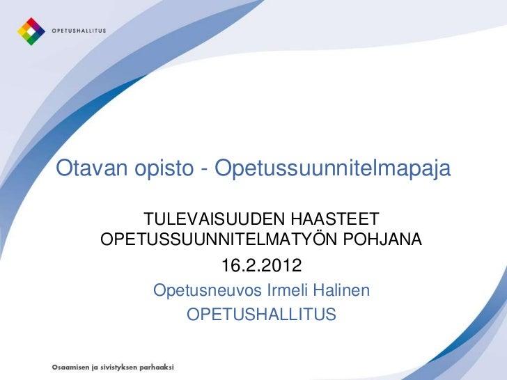 Otavan opisto - Opetussuunnitelmapaja        TULEVAISUUDEN HAASTEET    OPETUSSUUNNITELMATYÖN POHJANA                 16.2....