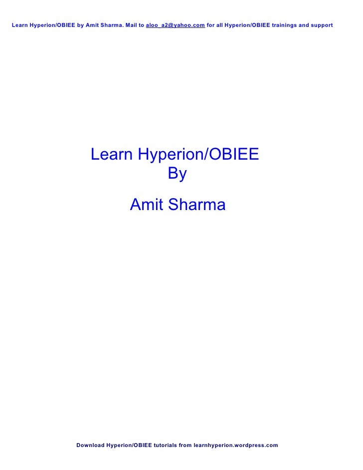 Learn Hyperion/OBIEE by Amit Sharma. Mail to aloo_a2@yahoo.com for all Hyperion/OBIEE trainings and support               ...