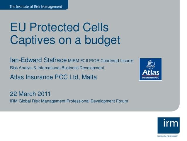 EU Protected Cells Captives on a budget Ian-Edward Stafrace MIRM FCII PIOR Chartered Insurer Risk Analyst & International ...