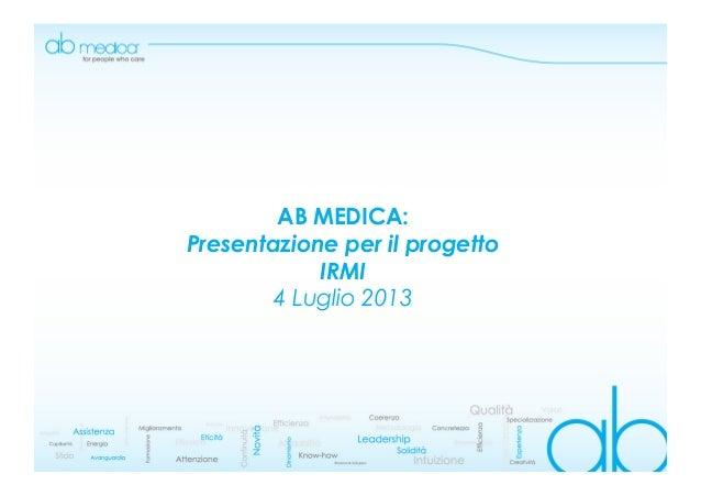 AB MEDICA: Presentazione per il progetto IRMI 4 Luglio 2013