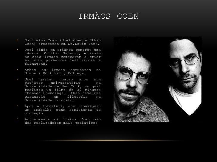 Os irmãos Coen (Joel Coen e EthanCoen) cresceram em St.LouisPark.<br />Joel ainda em criança comprou uma câmara, Vivitar S...