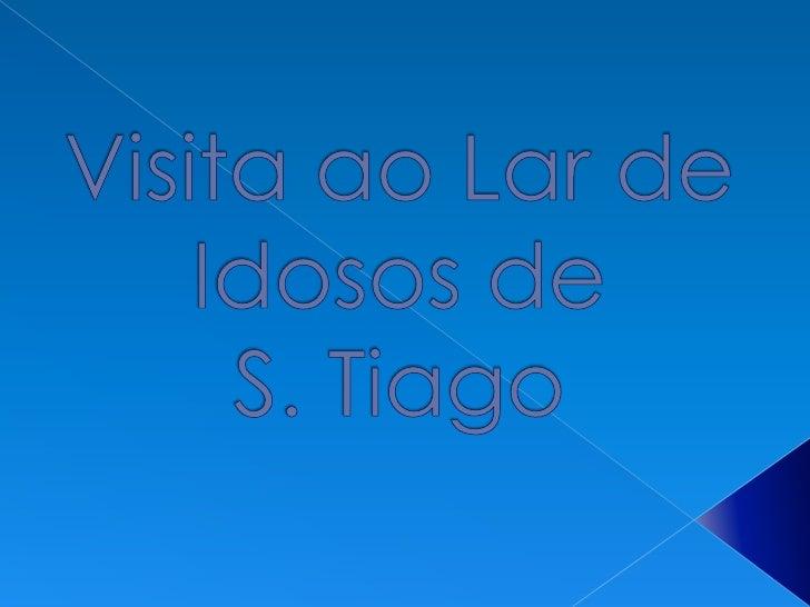 Visita ao Lar de Idosos de S. Tiago <br />