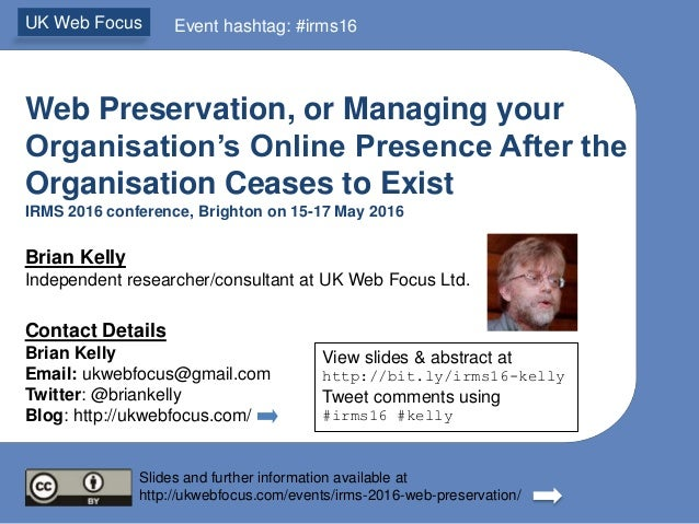 Web Preservation, or Managing your Organisation's Online Presence After the Organisation Ceases to Exist IRMS 2016 confere...