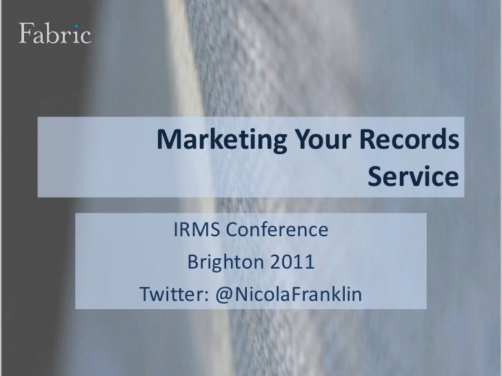 Marketing Your RecordsService<br />IRMS Conference<br />Brighton 2011<br />Twitter: @NicolaFranklin<br />