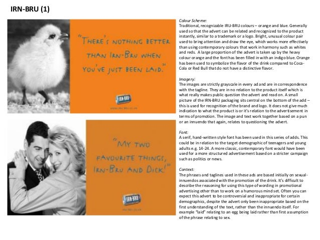 IRN-BRU (1) Colour Scheme: Traditional, recognizable IRU-BRU colours – orange and blue. Generally used so that the advert ...
