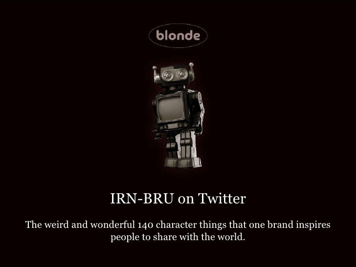 IRN-BRU on Twitter   The weird and wonderful 140 character things that one brand inspires people to share with the world.