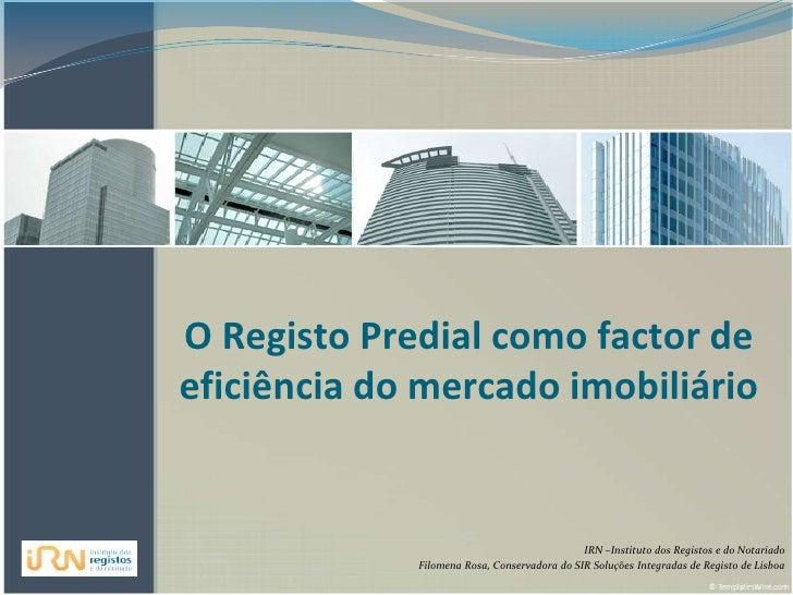 O Registo Predial como factor de eficiência do mercado imobiliário<br />IRN –Instituto dos Registos e do Notariado<br /> F...