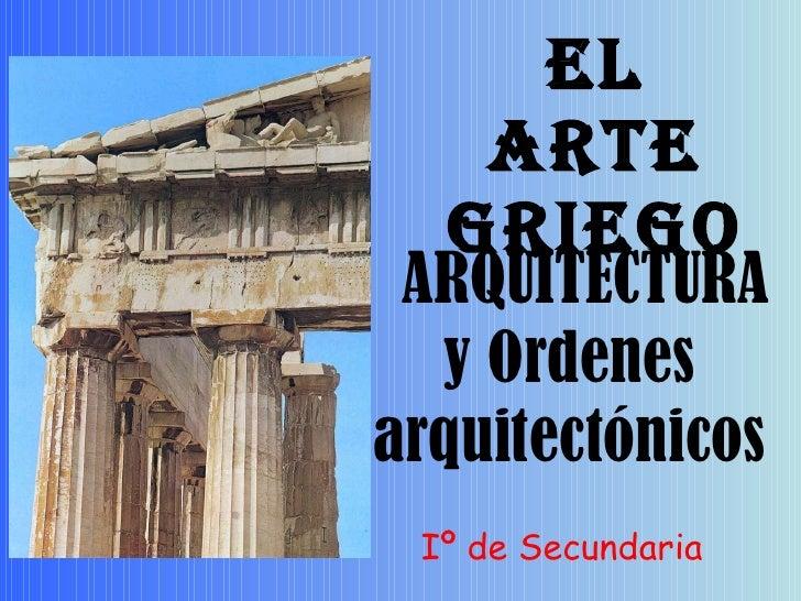 ARQUITECTURA y Ordenes arquitectónicos EL ARTE GRIEGO Iº de Secundaria