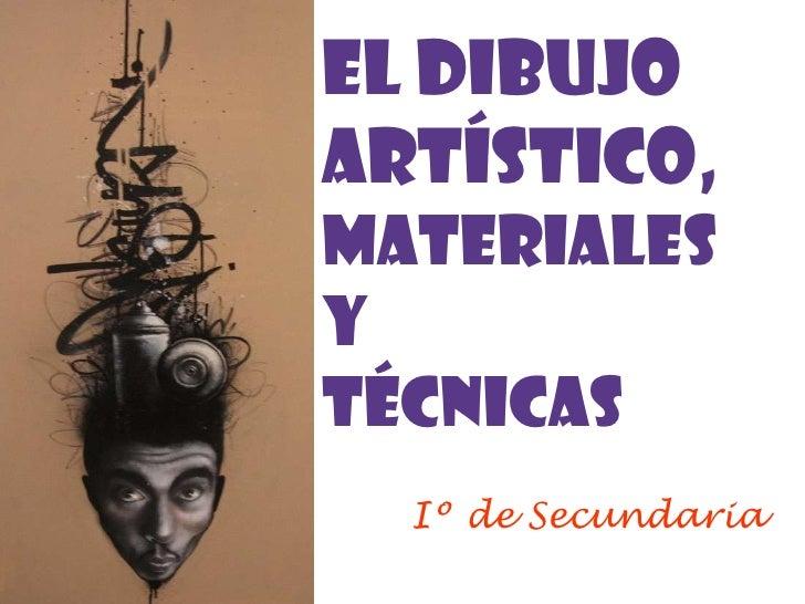 El Dibujo artístico,<br />MATERIALES  <br />y <br />técnicas<br />Iº de Secundaria<br />