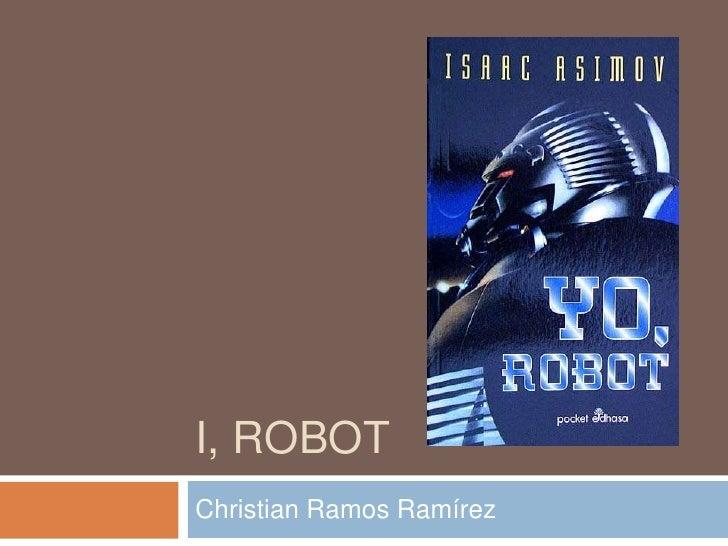 I, Robot<br />Christian Ramos Ramírez<br />