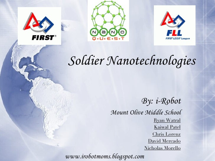 Soldier Nanotechnologies By: i-Robot Mount Olive Middle School Ryan Watral Kaiwal Patel Chris Lorenz David Mercado Nichola...