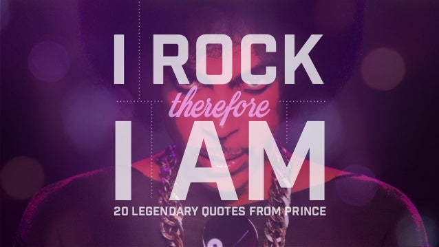 I rock I am20 legendary quotes from prince therefore