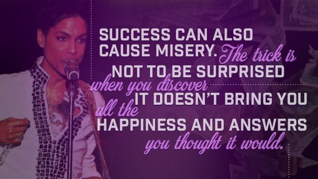 Success can also cause misery. you thought it would. happiness and answers all theit doesn't bring you when you discover n...