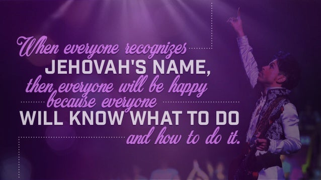 will know what to do When everyone recognizes Jehovah's name, then everyone will be happy and how to do it. because everyo...