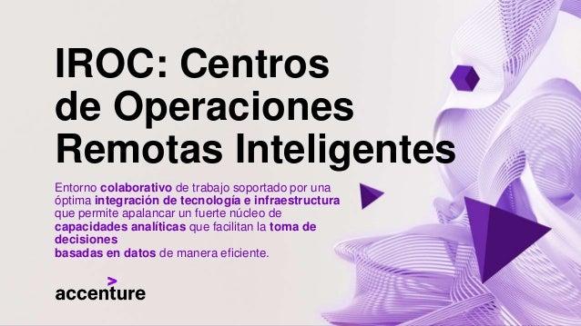 IROC: Centros de Operaciones Remotas Inteligentes Entorno colaborativo de trabajo soportado por una óptima integración de ...