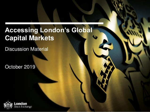 Accessing London's Global Capital Markets Discussion Material October 2019