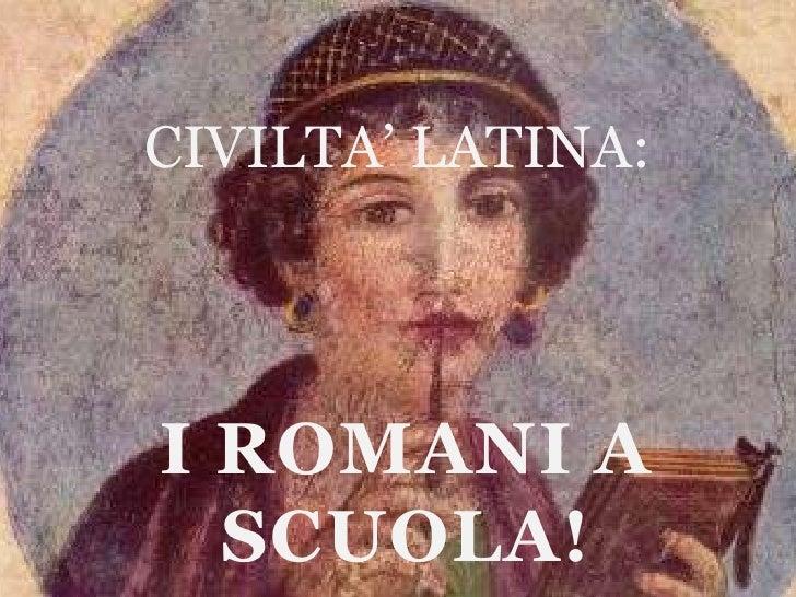 CIVILTA' LATINA:     I ROMANI A   SCUOLA!
