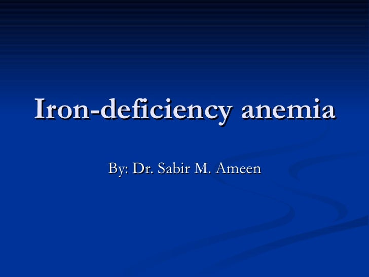 Iron-deficiency anemia  By: Dr. Sabir M. Ameen