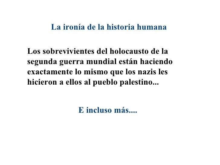 La ironía de la historia humana   Los sobrevivientes del holocausto de la segunda guerra mundial están haciendo exactament...