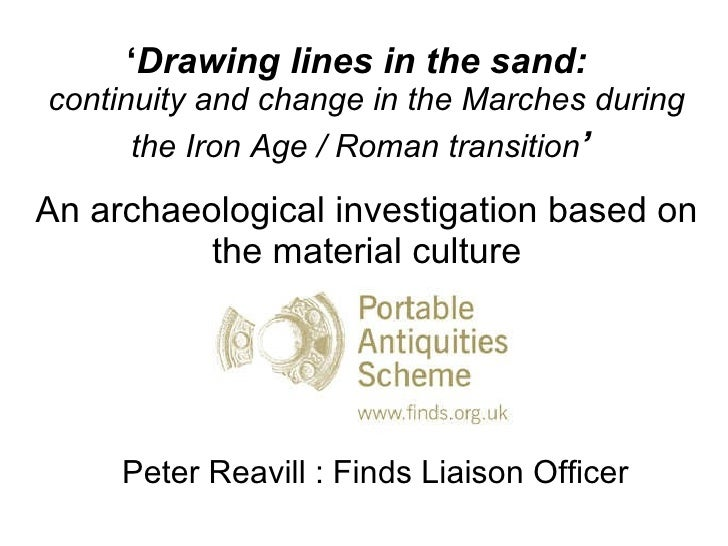 ' Drawing lines in the sand:  continuity and change in the Marches during the Iron Age / Roman transition '   An archaeolo...
