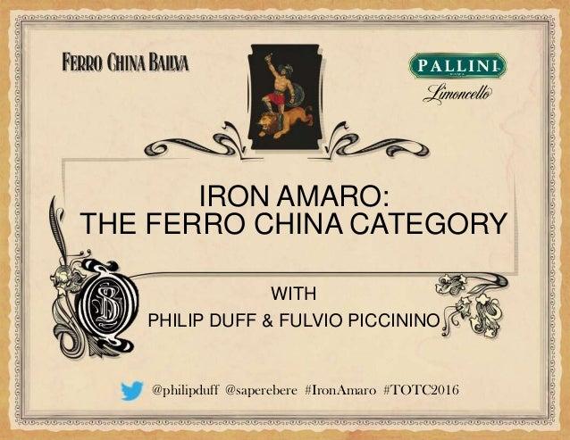 WITH PHILIP DUFF & FULVIO PICCININO IRON AMARO: THE FERRO CHINA CATEGORY @philipduff @saperebere #IronAmaro #TOTC2016
