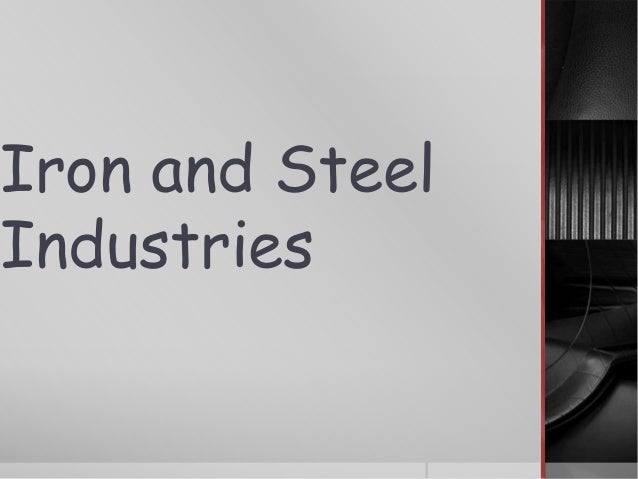 information about iron and steel industry