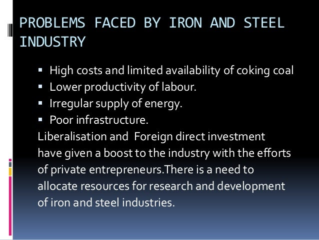 problems faced by the iron and steel industry Cisa said problems facing the steel industry can not be solved in the short term china iron and steel  china's steel industry has been faced with the.