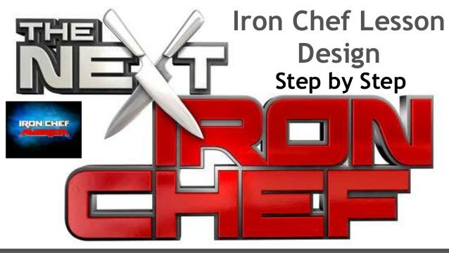 Iron Chef Lesson Design Step by Step