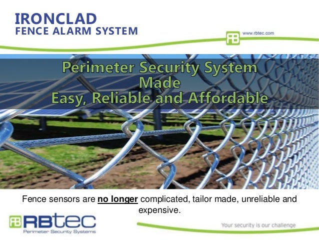 IRONCLAD FENCE ALARM SYSTEM Fence sensors are no longer complicated, tailor made, unreliable and expensive.