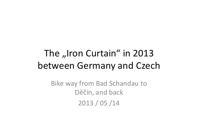 """The """"Iron Curtain"""" in 2013between Germany and Czechbetween Germany and CzechBike way from Bad Schandau toDěčín, and back20..."""