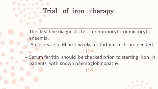 Serum ferritin – Levels below 15 lg/l are diagnostic of established iron deficiency. – A level below 30 lg/l in pregnancy ...
