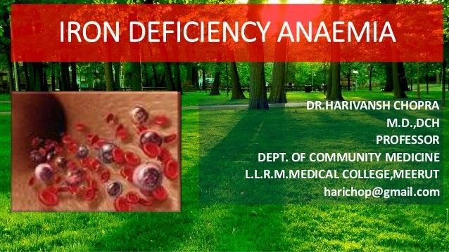 IRON DEFICIENCY ANAEMIA DR.HARIVANSH CHOPRA M.D.,DCH PROFESSOR DEPT. OF COMMUNITY MEDICINE L.L.R.M.MEDICAL COLLEGE,MEERUT ...