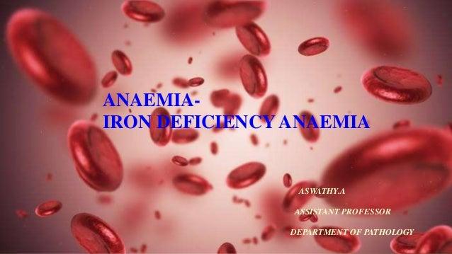 ANAEMIA- IRON DEFICIENCY ANAEMIA ASWATHY.A ASSISTANT PROFESSOR DEPARTMENT OF PATHOLOGY