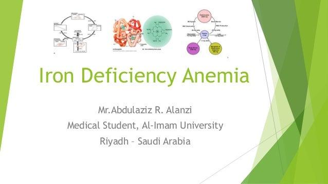 Iron Deficiency AnemiaMr.Abdulaziz R. AlanziMedical Student, Al-Imam UniversityRiyadh – Saudi Arabia