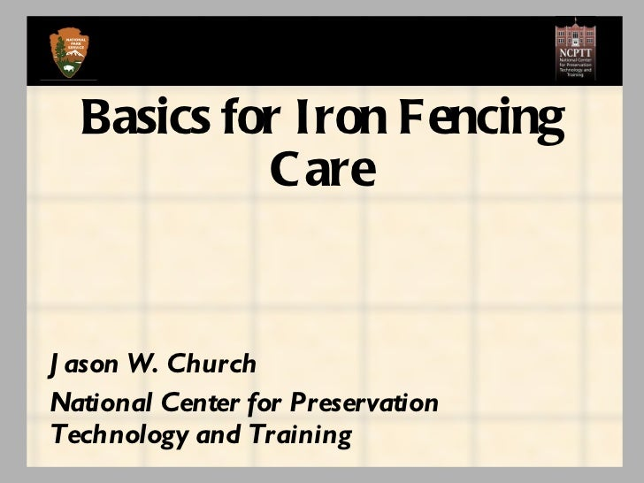 Jason W. Church National Center for Preservation Technology and Training Basics for Iron Fencing Care