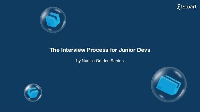 The Interview Process for Junior Devs by Naoise Golden Santos