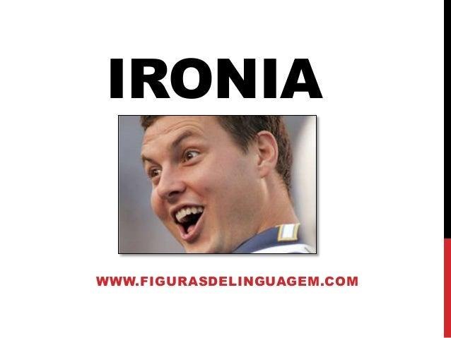 IRONIA WWW.FIGURASDELINGUAGEM.COM