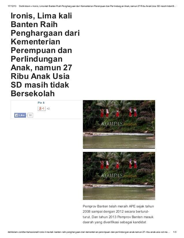 17/12/13  Detik Islam » Ironis, Lima kali Banten Raih Penghargaan dari Kementerian Perempuan dan Perlindungan Anak, namun ...