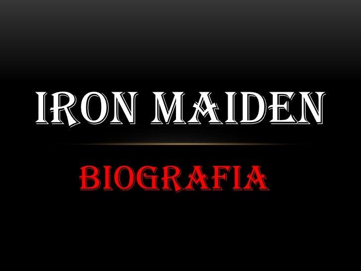 biografia<br />Ironmaiden<br />
