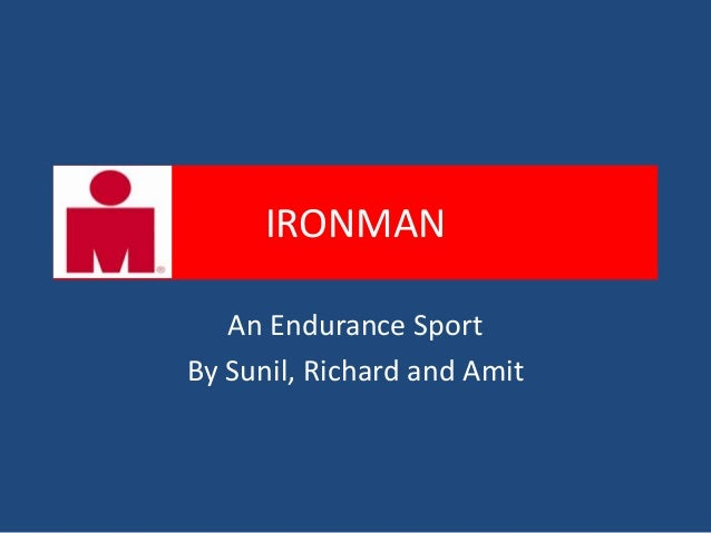 IRONMAN   An Endurance SportBy Sunil, Richard and Amit