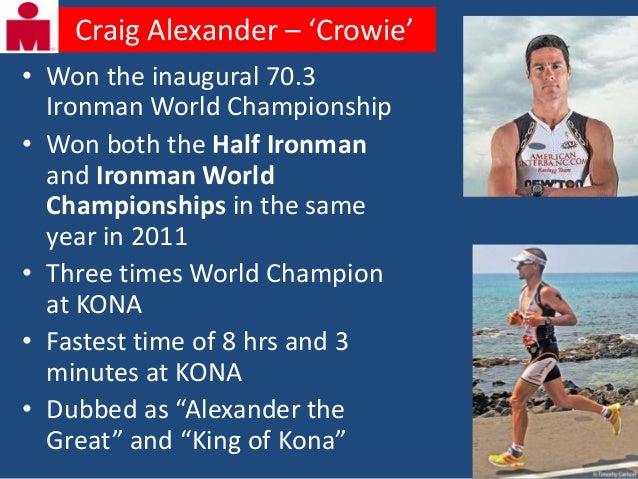 Craig Alexander – 'Crowie'• Won the inaugural 70.3  Ironman World Championship• Won both the Half Ironman  and Ironman Wor...