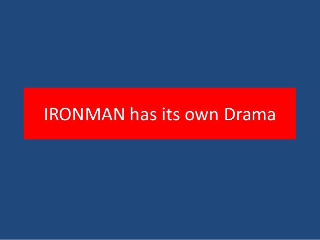 IRONMAN has its own Drama