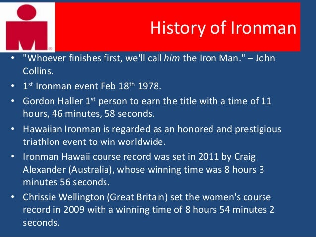 """History of Ironman• """"Whoever finishes first, well call him the Iron Man."""" – John  Collins.• 1st Ironman event Feb 18th 197..."""