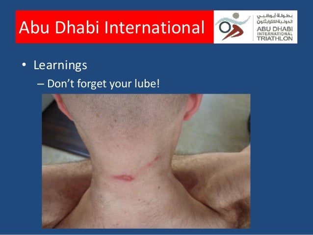 Abu Dhabi International• Learnings  – Swim in a straight line  – Don't forget your lube  – Painkillers = bad idea  – Pushi...