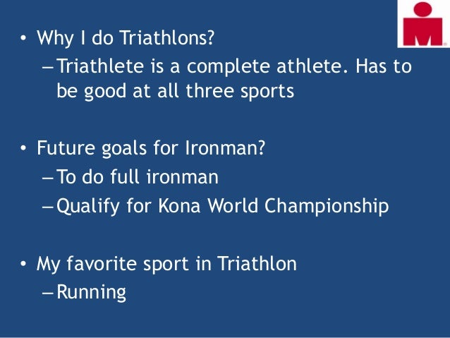 • What I like about Triathlon?  – Triathlon needs a mix of physical and    mental ability and also needs a bit of    coura...