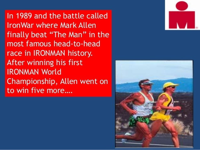 """In 1989 and the battle calledIronWar where Mark Allenfinally beat """"The Man"""" in themost famous head-to-headrace in IRONMAN ..."""