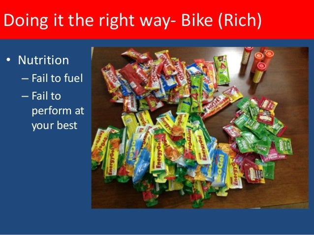 Doing it the right way- Bike (Rich)• Pacing  – Information    to know    when and    how hard to    push  – Efficient    c...