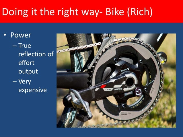 Doing it the right way- Bike (Rich)• Power  – Strain    gauges in    crank    spider  – Cadence    sensor    built-in